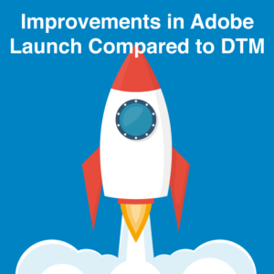 Adobe Launch leaves DTM in the dust